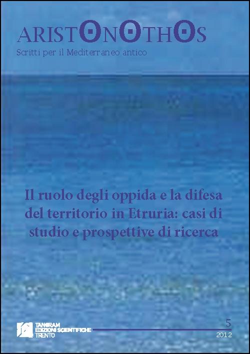 Visualizza N. 5 (2012): Il ruolo degli oppida e la difesa del territorio in Etruria: casi di studio e prospettive di ricerca
