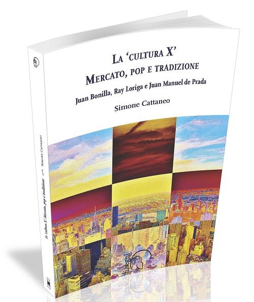 Visualizza La 'Cultura X'. Mercato, pop e tradizione. Juan Bonilla, Ray Loriga e Juan Manuel de Prada