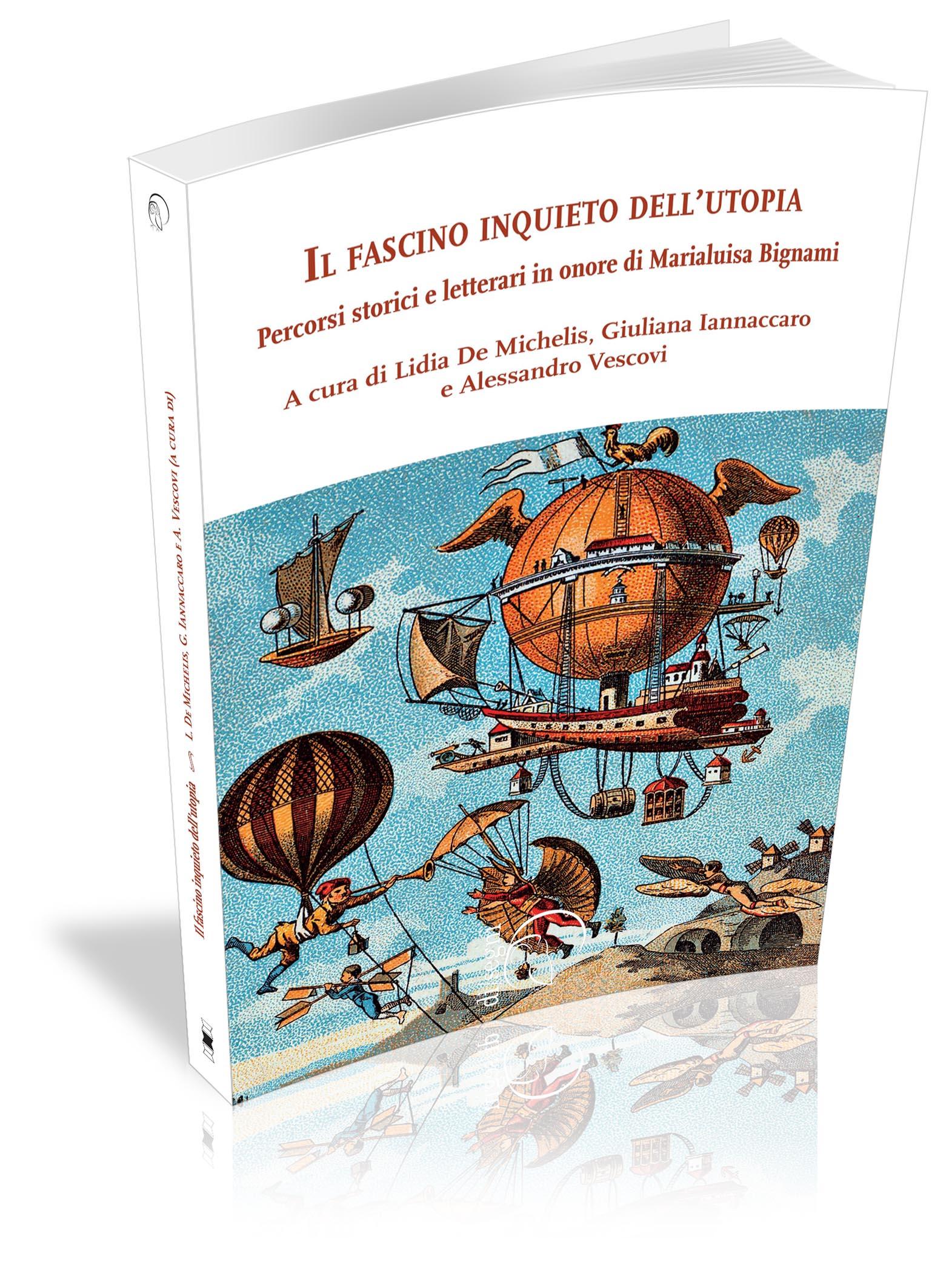 Visualizza Il fascino inquieto dell'utopia. Percorsi storici e letterari in onore di Marialuisa Bignami