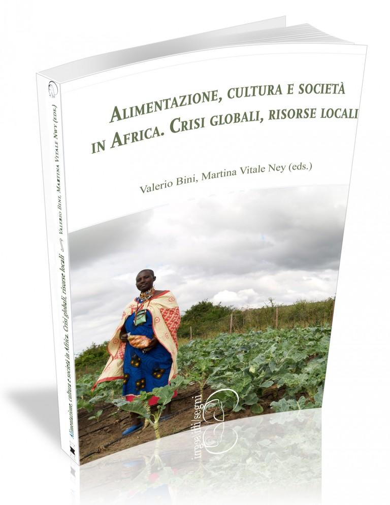 Visualizza Alimentazione, Cultura e Società in Africa. Crisi globali, risorse locali