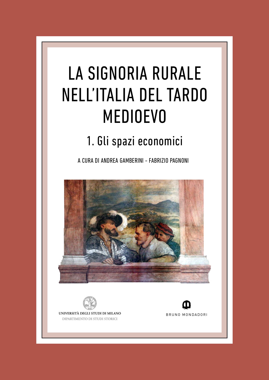 Visualizza La signoria rurale nell'Italia del tardo medioevo 1. Gli spazi economici (Quaderni di SSMD, 2)